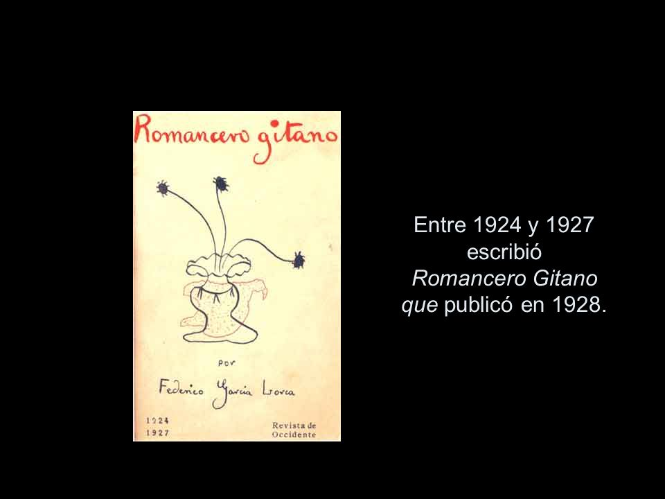 Entre 1924 y 1927 escribió Romancero Gitano que publicó en 1928.