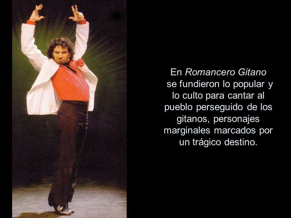 En Romancero Gitano se fundieron lo popular y lo culto para cantar al pueblo perseguido de los gitanos, personajes marginales marcados por un trágico destino.