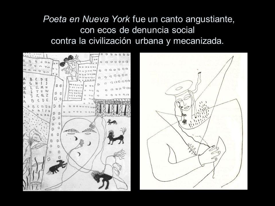Poeta en Nueva York fue un canto angustiante, con ecos de denuncia social contra la civilización urbana y mecanizada.
