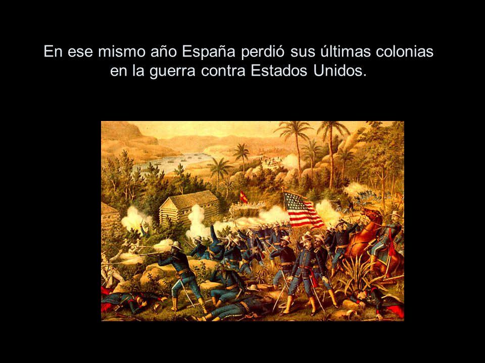 En ese mismo año España perdió sus últimas colonias en la guerra contra Estados Unidos.