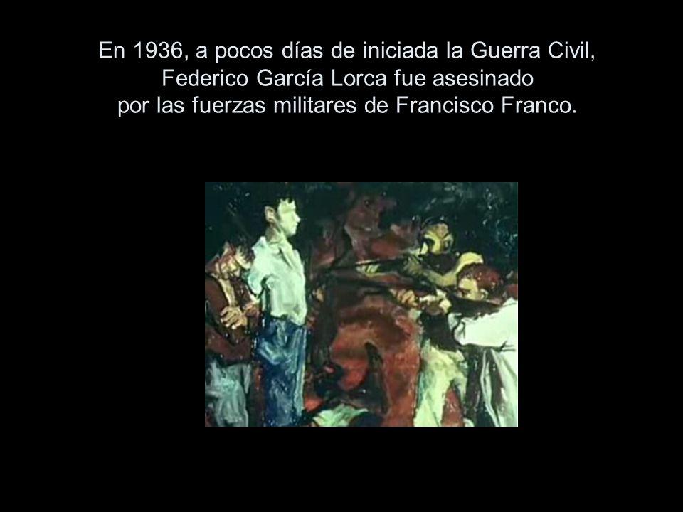 En 1936, a pocos días de iniciada la Guerra Civil, Federico García Lorca fue asesinado por las fuerzas militares de Francisco Franco.