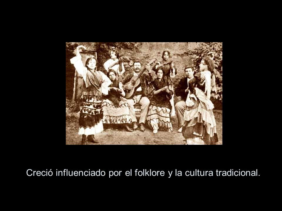 Creció influenciado por el folklore y la cultura tradicional.