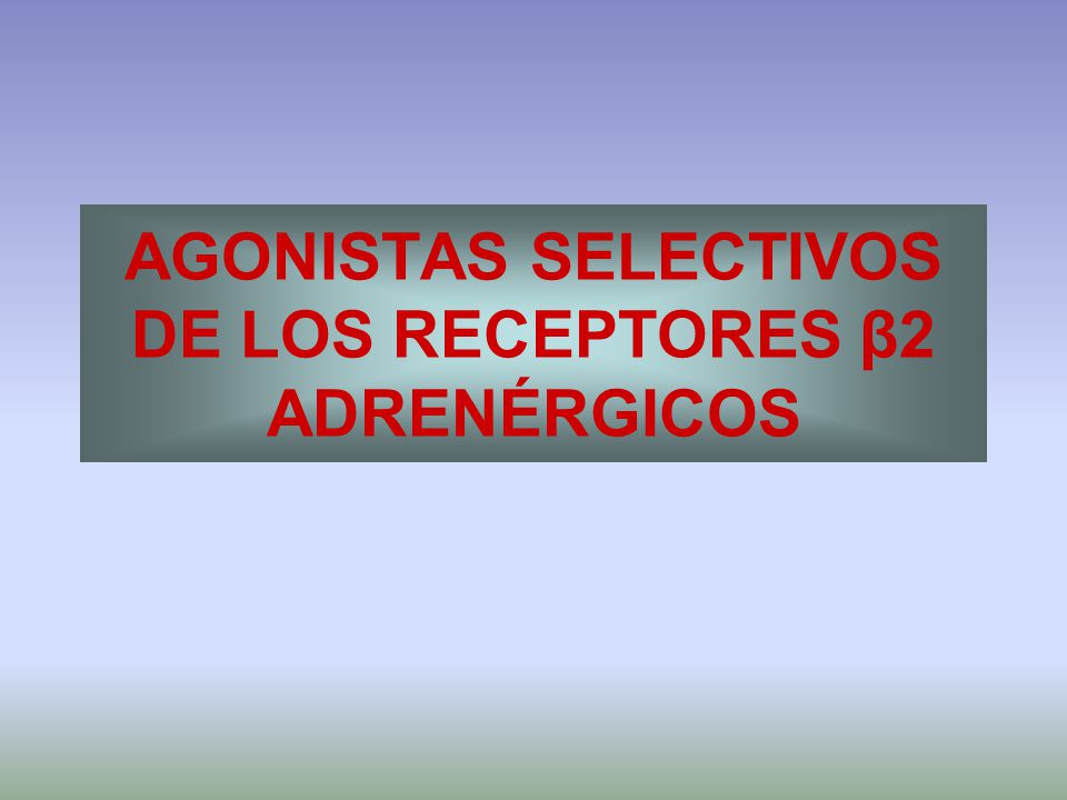 AGONISTAS SELECTIVOS DE LOS RECEPTORES β2 ADRENÉRGICOS