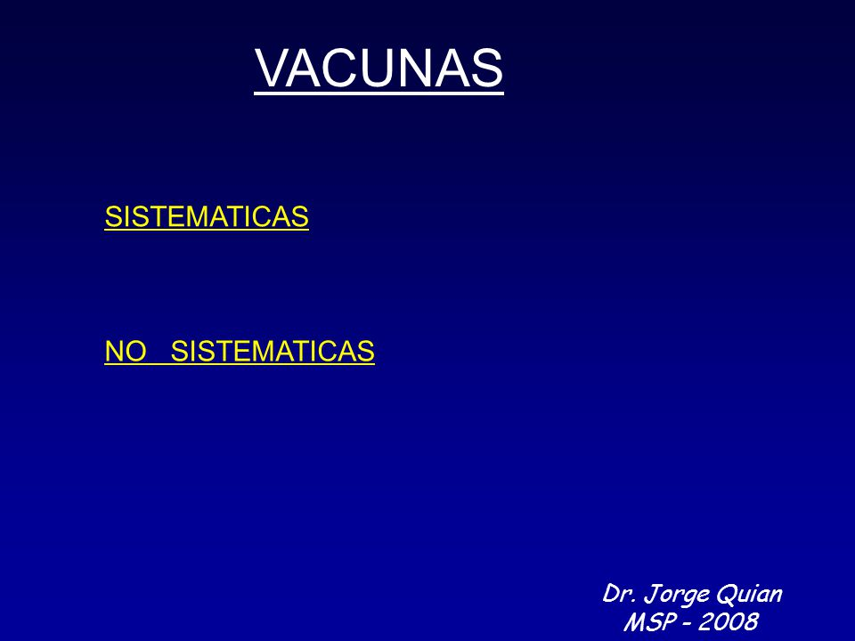 VACUNAS SISTEMATICAS NO SISTEMATICAS Dr. Jorge Quian MSP - 2008