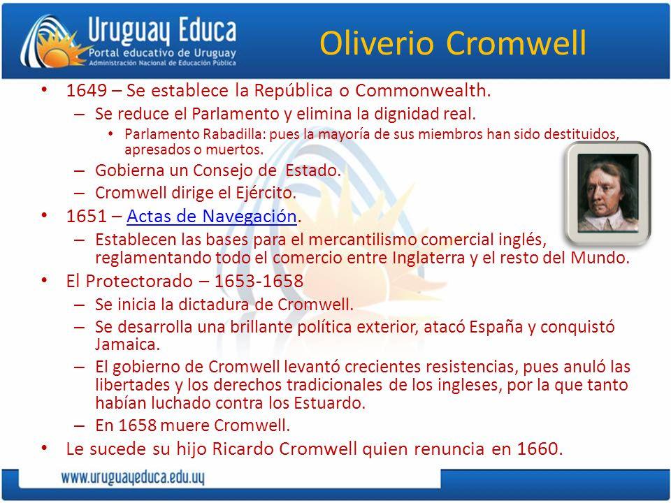 Oliverio Cromwell 1649 – Se establece la República o Commonwealth.