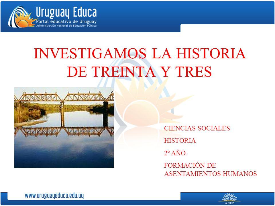 INVESTIGAMOS LA HISTORIA DE TREINTA Y TRES