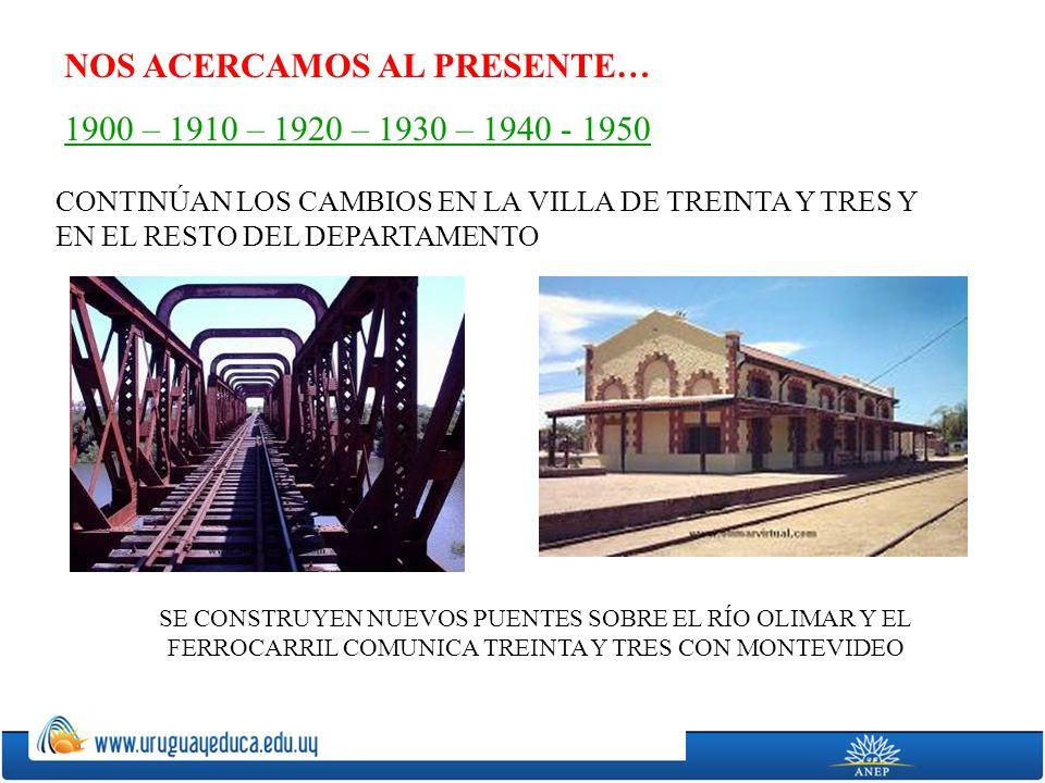 NOS ACERCAMOS AL PRESENTE… 1900 – 1910 – 1920 – 1930 – 1940 - 1950
