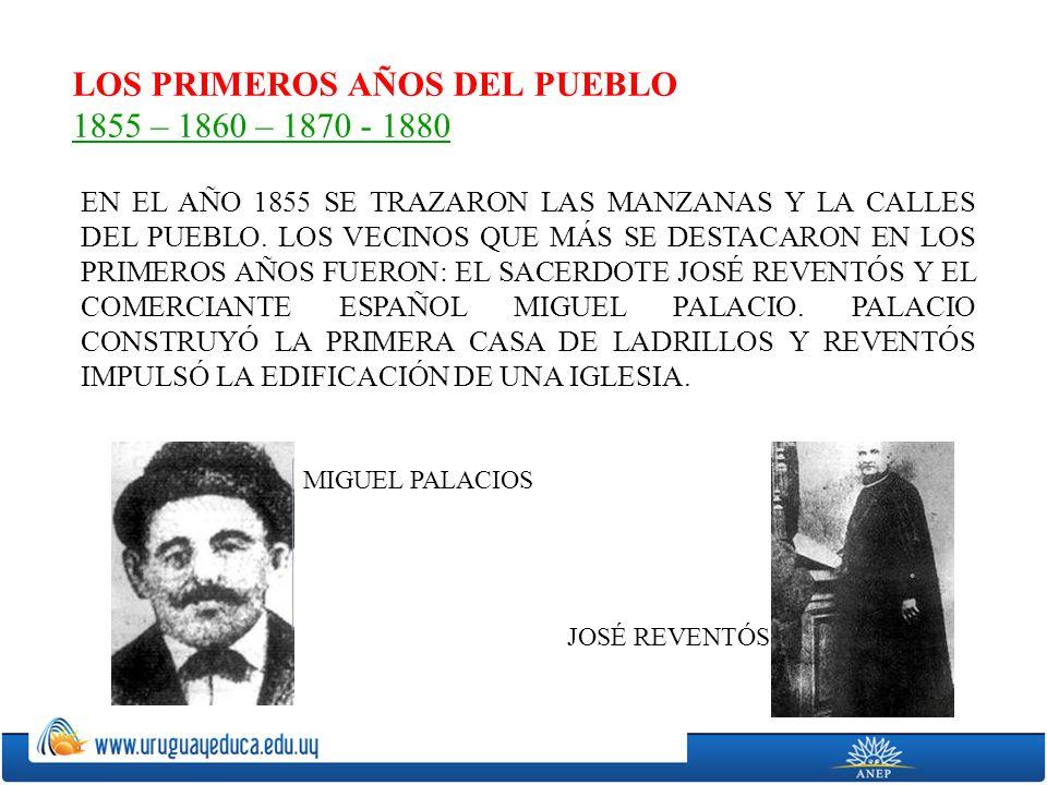 LOS PRIMEROS AÑOS DEL PUEBLO 1855 – 1860 – 1870 - 1880