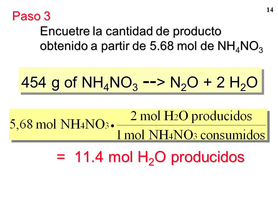 454 g of NH4NO3 --> N2O + 2 H2O = 11.4 mol H2O producidos Paso 3