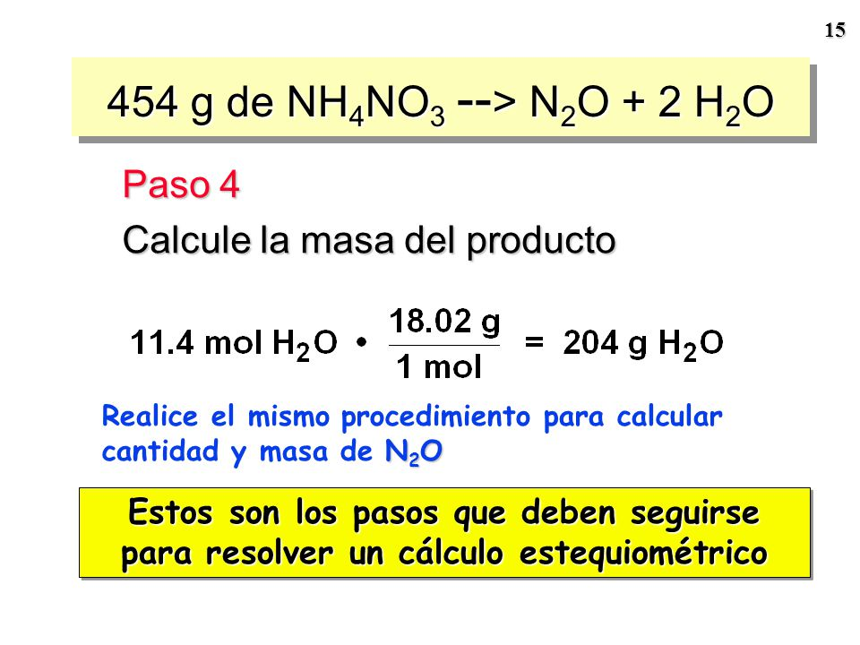 454 g de NH4NO3 --> N2O + 2 H2O Paso 4 Calcule la masa del producto