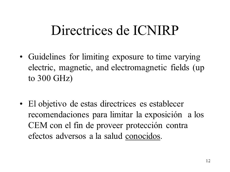 Directrices de ICNIRP Guidelines for limiting exposure to time varying electric, magnetic, and electromagnetic fields (up to 300 GHz)