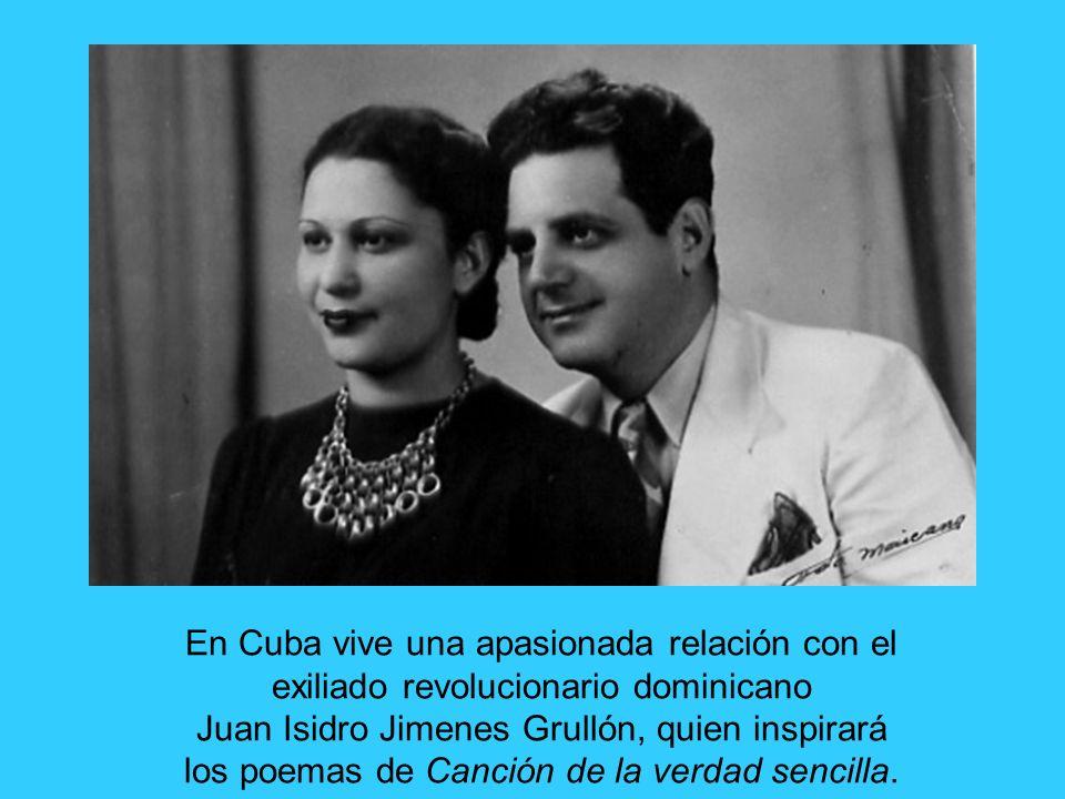 En Cuba vive una apasionada relación con el exiliado revolucionario dominicano Juan Isidro Jimenes Grullón, quien inspirará los poemas de Canción de la verdad sencilla.