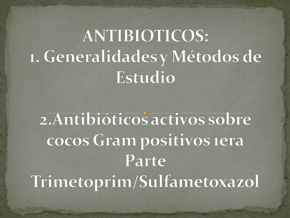 ANTIBIOTICOS: 1. Generalidades y Métodos de Estudio 2