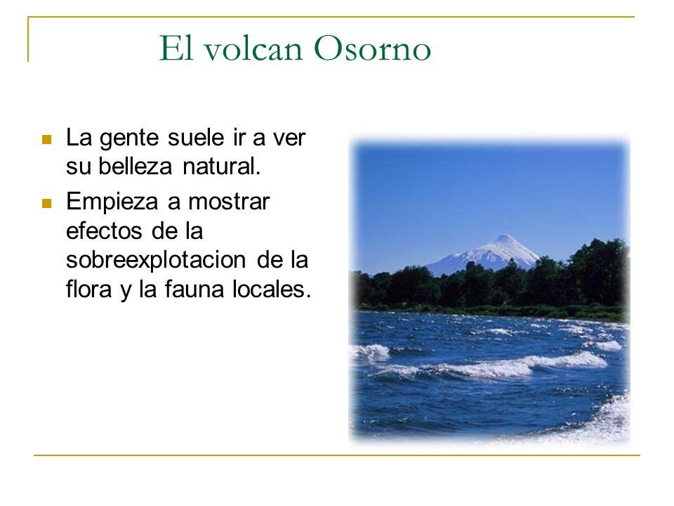 El volcan Osorno La gente suele ir a ver su belleza natural.