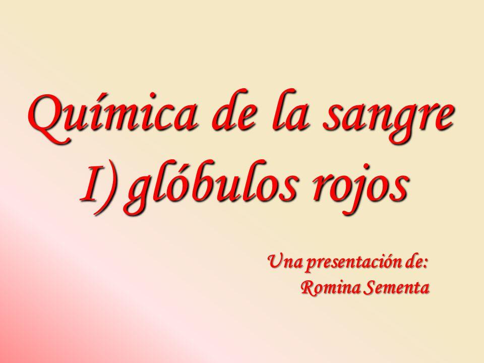 Química de la sangre I) glóbulos rojos Una presentación de:
