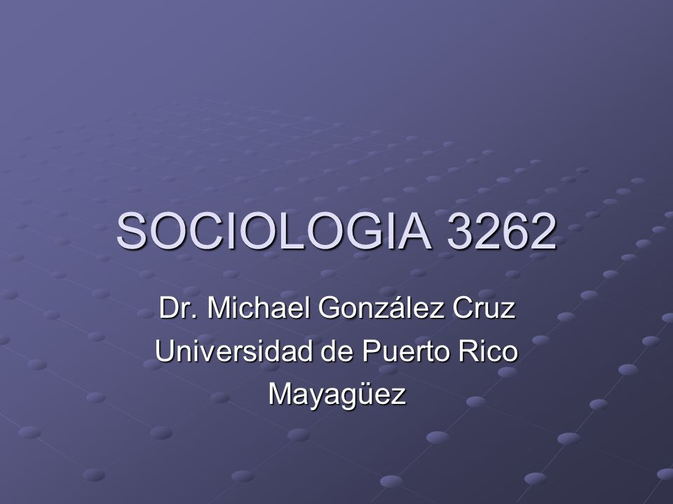 Dr. Michael González Cruz Universidad de Puerto Rico Mayagüez