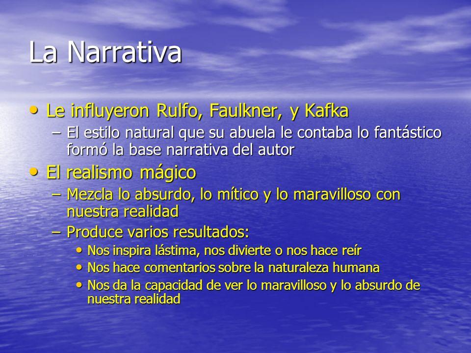 La Narrativa Le influyeron Rulfo, Faulkner, y Kafka El realismo mágico
