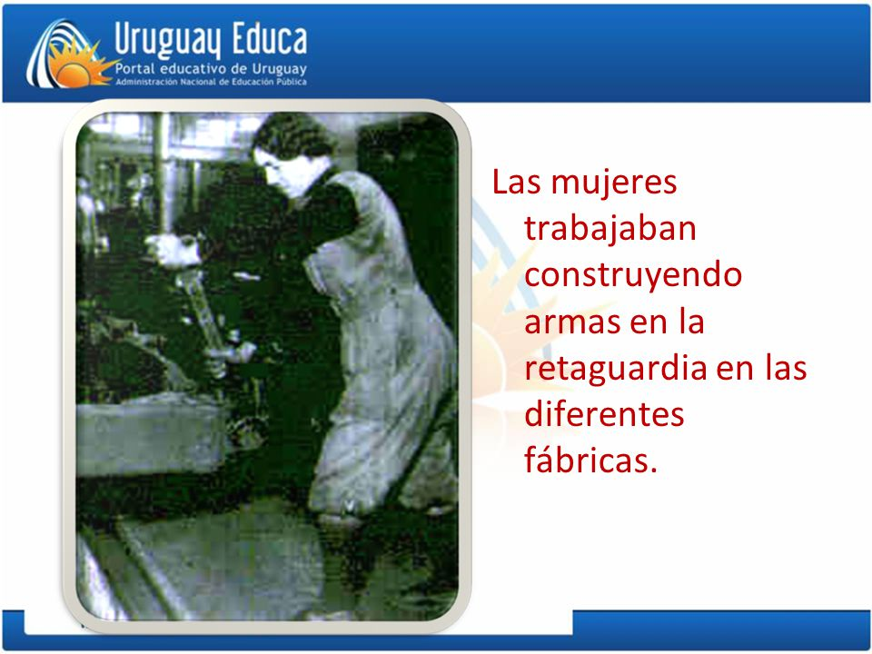 Las mujeres trabajaban construyendo armas en la retaguardia en las diferentes fábricas.