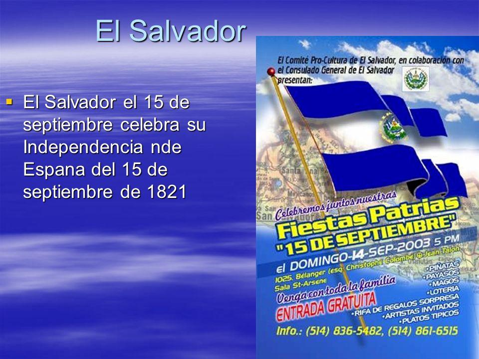 El Salvador El Salvador el 15 de septiembre celebra su Independencia nde Espana del 15 de septiembre de 1821.