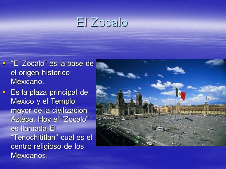 El Zocalo El Zocalo es la base de el origen historico Mexicano.