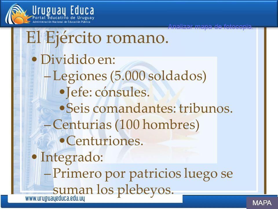 El Ejército romano. Dividido en: Legiones (5.000 soldados)