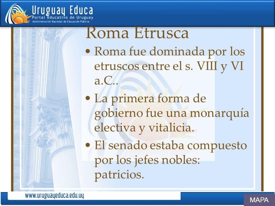 Roma Etrusca Roma fue dominada por los etruscos entre el s. VIII y VI a.C.. La primera forma de gobierno fue una monarquía electiva y vitalicia.