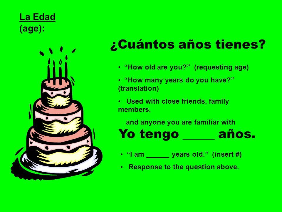 ¿Cuántos años tienes Yo tengo _____ años. La Edad (age):