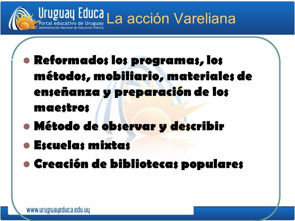 La acción Vareliana Reformados los programas, los métodos, mobiliario, materiales de enseñanza y preparación de los maestros.