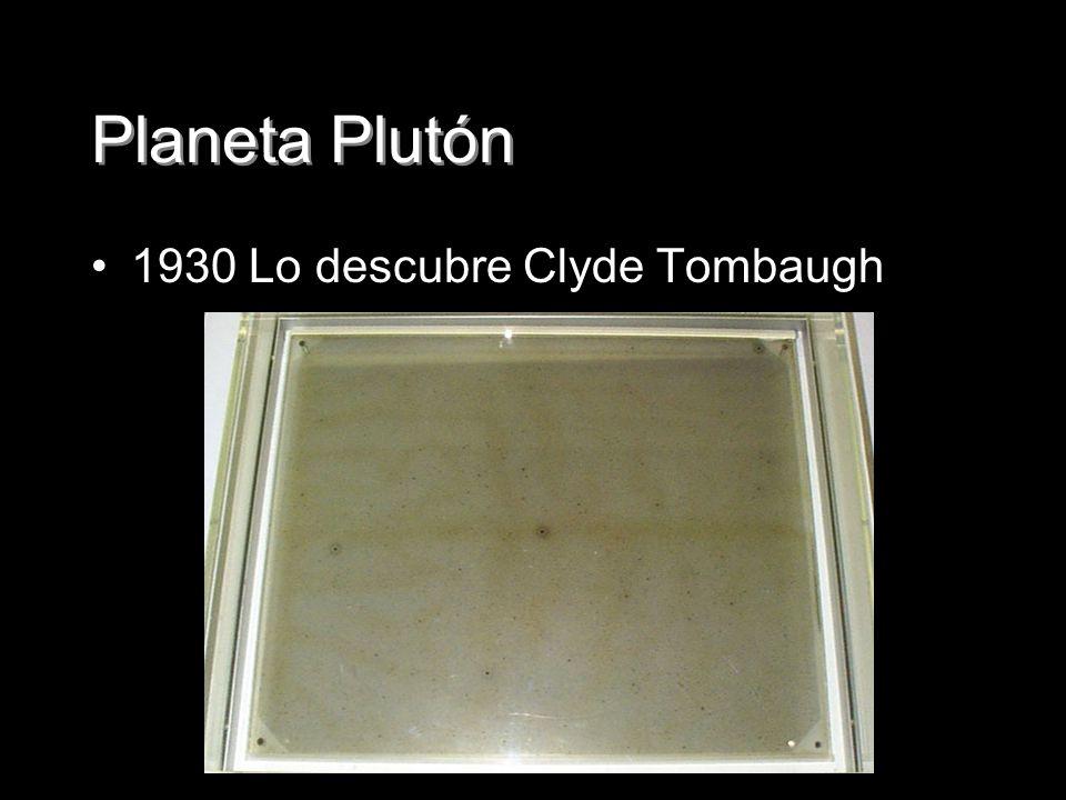 Planeta Plutón 1930 Lo descubre Clyde Tombaugh