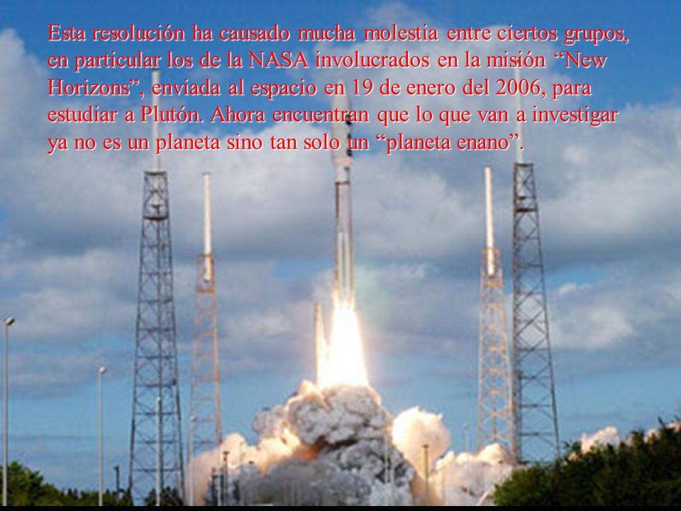 Esta resolución ha causado mucha molestia entre ciertos grupos, en particular los de la NASA involucrados en la misión New Horizons , enviada al espacio en 19 de enero del 2006, para estudiar a Plutón.