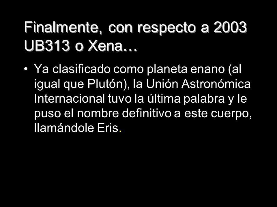 Finalmente, con respecto a 2003 UB313 o Xena…