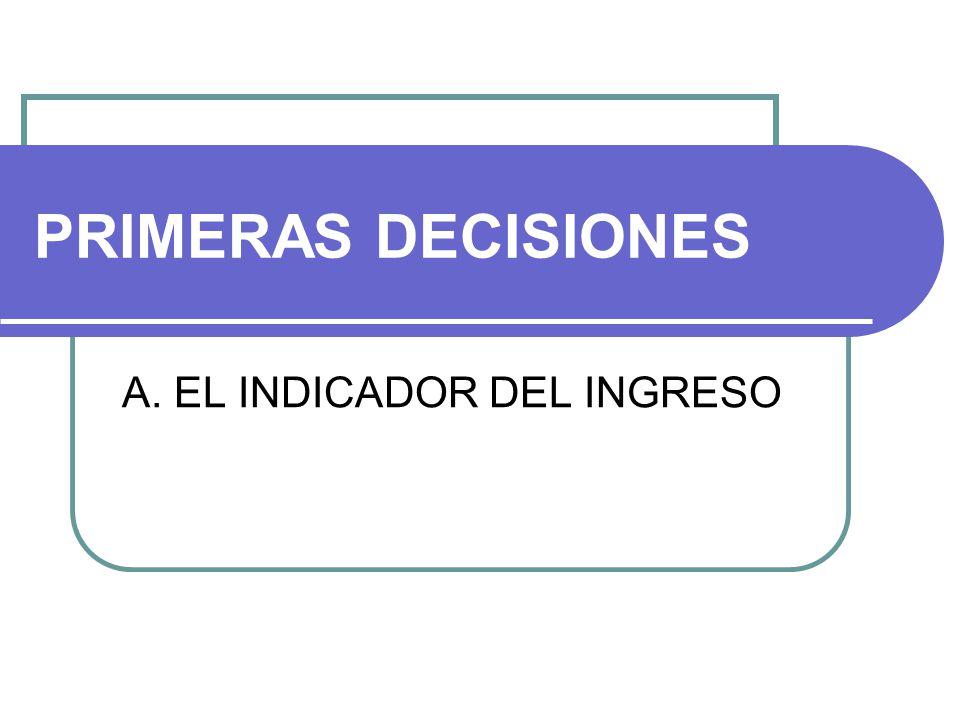 A. EL INDICADOR DEL INGRESO