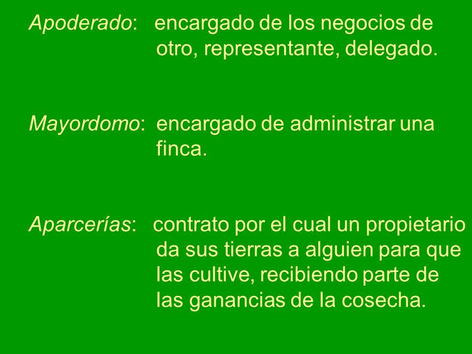 Apoderado: encargado de los negocios de otro, representante, delegado