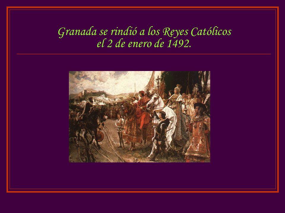 Granada se rindió a los Reyes Católicos el 2 de enero de 1492.