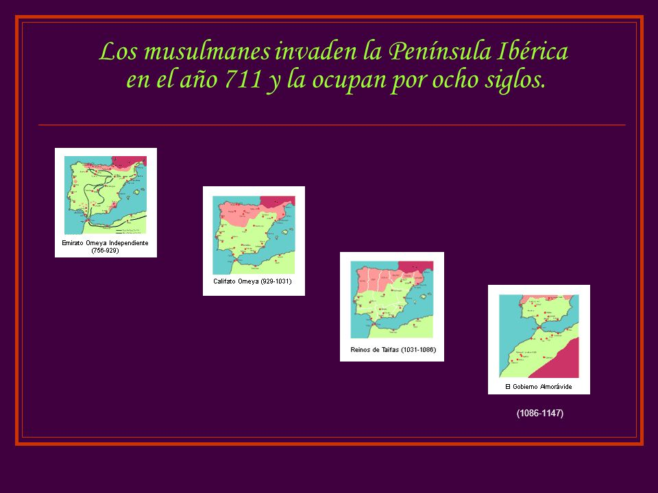 Los musulmanes invaden la Península Ibérica en el año 711 y la ocupan por ocho siglos.