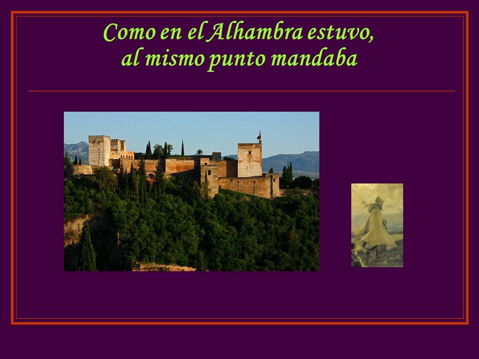 Como en el Alhambra estuvo, al mismo punto mandaba