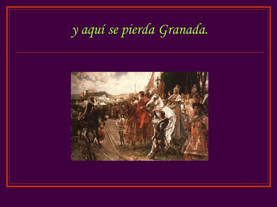 y aquí se pierda Granada.