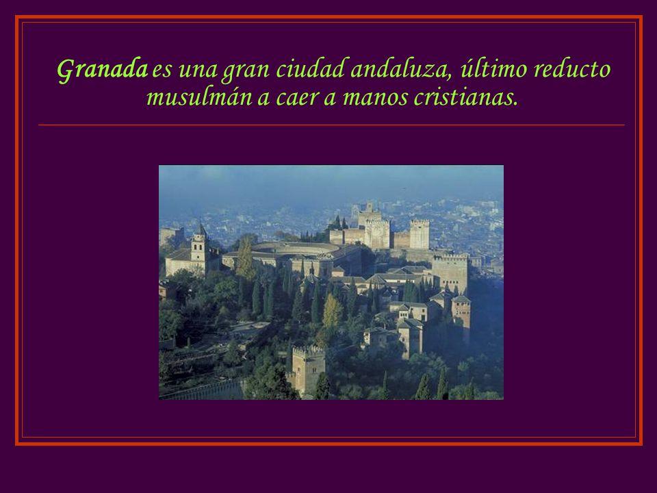 Granada es una gran ciudad andaluza, último reducto musulmán a caer a manos cristianas.