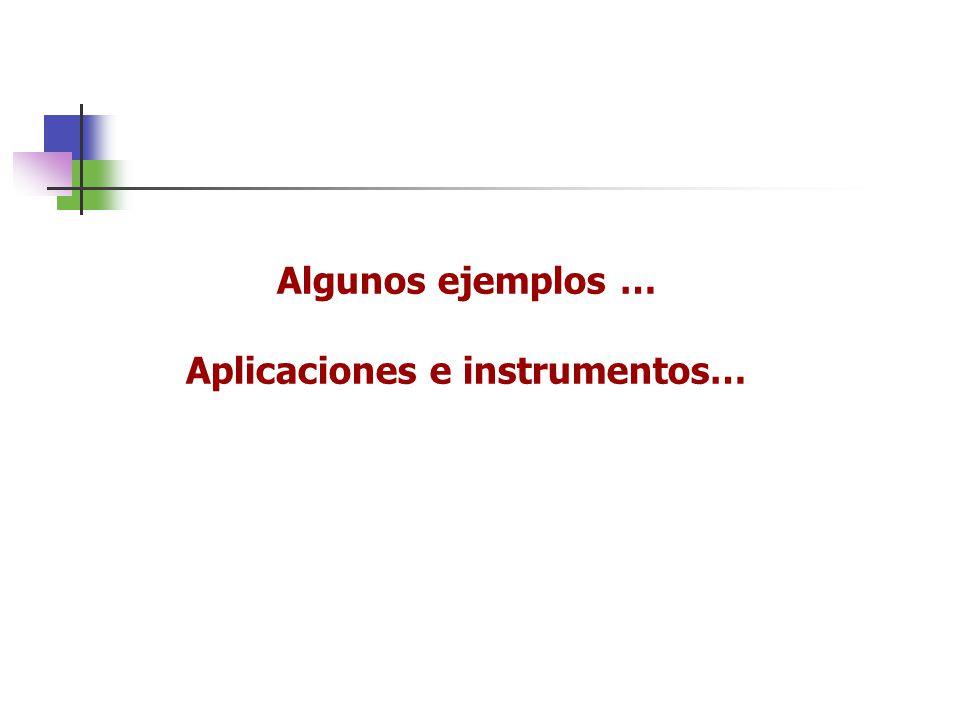 Algunos ejemplos … Aplicaciones e instrumentos…