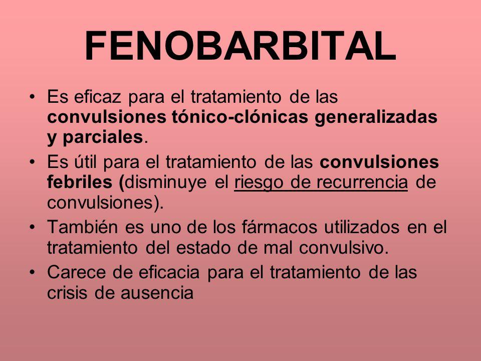 FENOBARBITAL Es eficaz para el tratamiento de las convulsiones tónico-clónicas generalizadas y parciales.