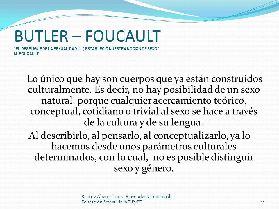 BUTLER – FOUCAULT EL DESPLIGUE DE LA SEXUALIDAD (…) ESTABLECIÓ NUESTRA NOCIÓN DE SEXO M. FOUCAULT