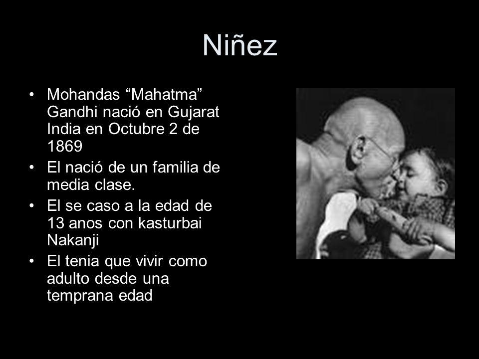 Niñez Mohandas Mahatma Gandhi nació en Gujarat India en Octubre 2 de 1869. El nació de un familia de media clase.