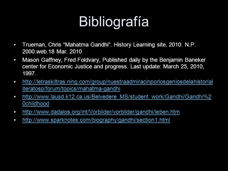 Bibliografía Trueman, Chris Mahatma Gandhi . History Learning site. 2010. N.P. 2000.web.18 Mar. 2010.