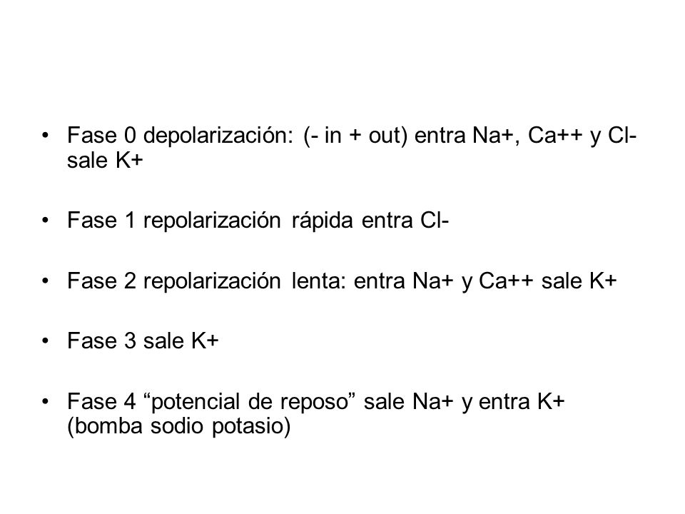 Fase 0 depolarización: (- in + out) entra Na+, Ca++ y Cl- sale K+