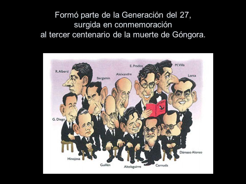 Formó parte de la Generación del 27, surgida en conmemoración al tercer centenario de la muerte de Góngora.