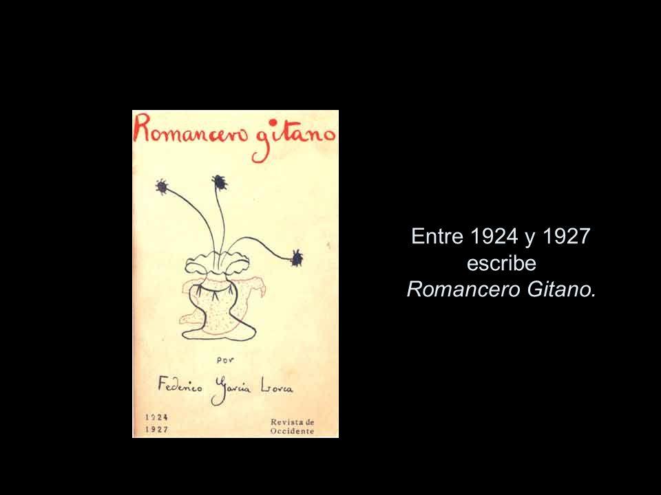 Entre 1924 y 1927 escribe Romancero Gitano.