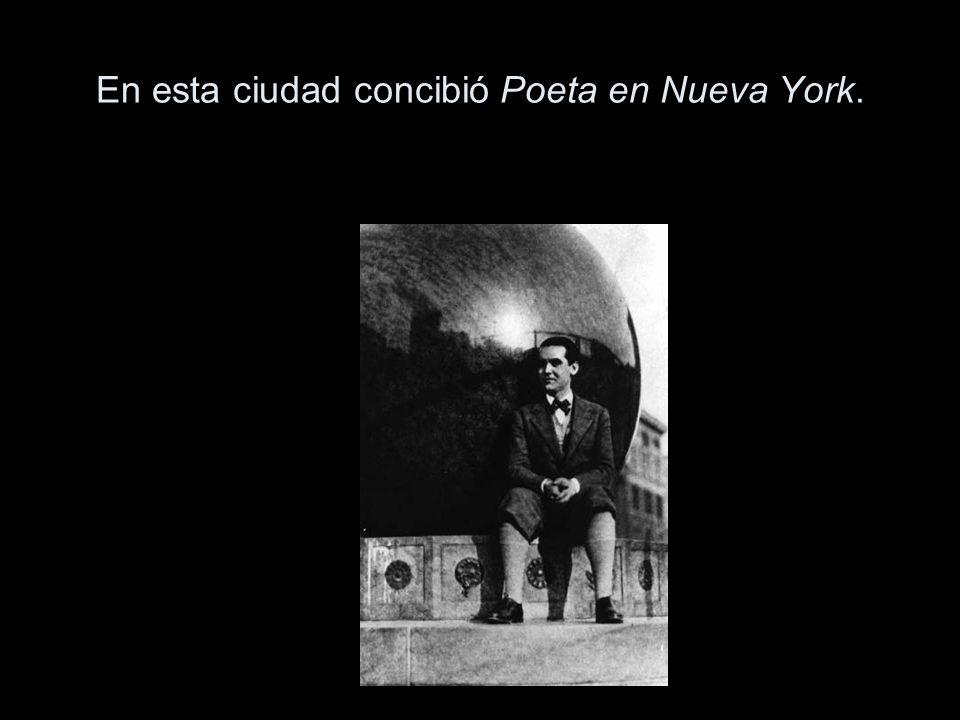 En esta ciudad concibió Poeta en Nueva York.