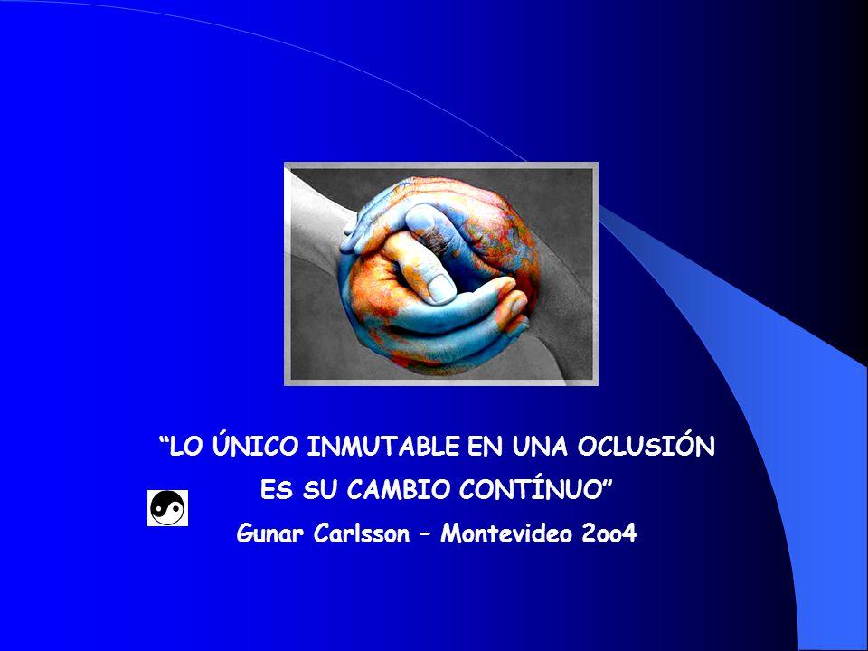 LO ÚNICO INMUTABLE EN UNA OCLUSIÓN Gunar Carlsson – Montevideo 2oo4