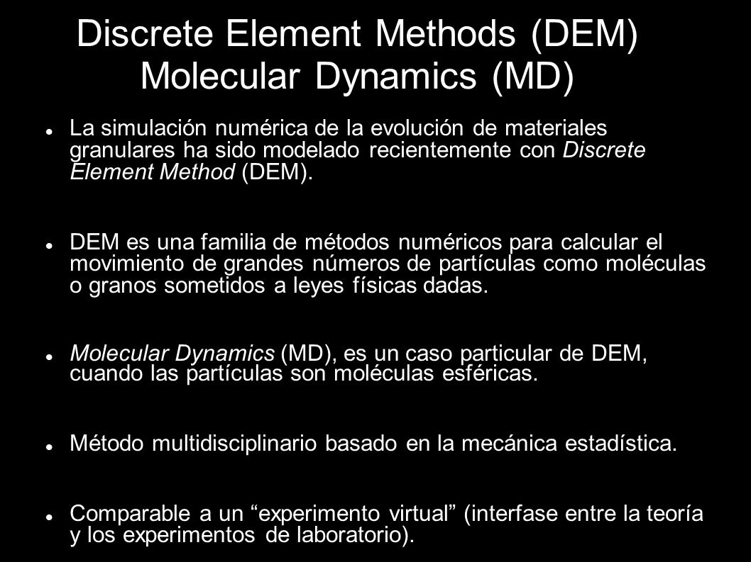 Discrete Element Methods (DEM) Molecular Dynamics (MD)