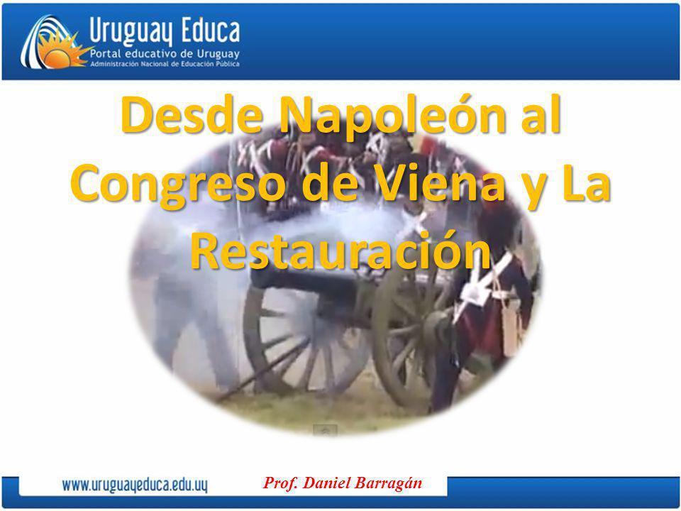 Desde Napoleón al Congreso de Viena y La Restauración